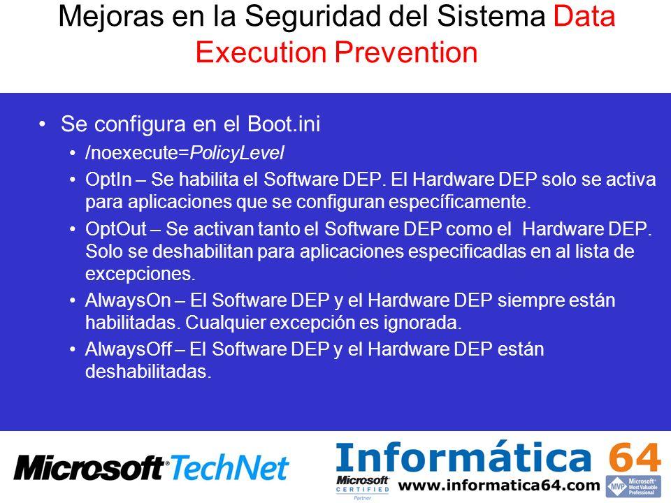 Mejoras en la Seguridad del Sistema Data Execution Prevention Se configura en el Boot.ini /noexecute=PolicyLevel OptIn – Se habilita el Software DEP.