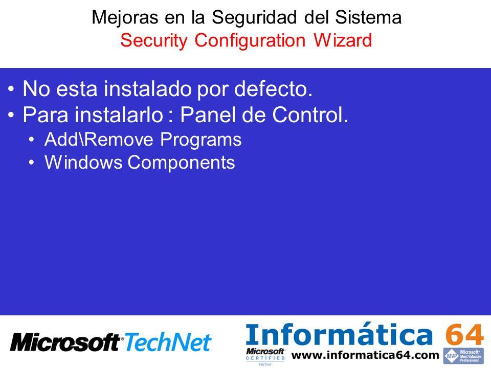 Mejoras en la Seguridad del Sistema Security Configuration Wizard No esta instalado por defecto. Para instalarlo : Panel de Control. Add\Remove Progra