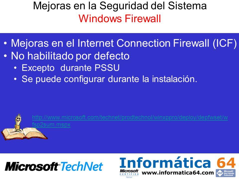 Mejoras en la Seguridad del Sistema Windows Firewall Mejoras en el Internet Connection Firewall (ICF) No habilitado por defecto Excepto durante PSSU S