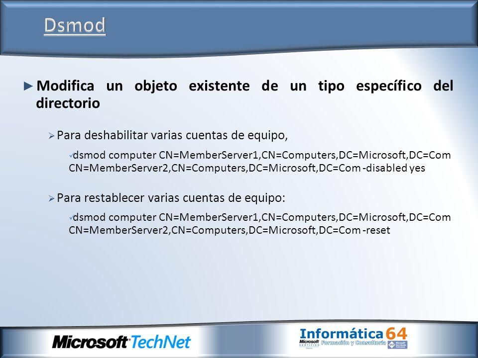 Modifica un objeto existente de un tipo específico del directorio Para deshabilitar varias cuentas de equipo, dsmod computer CN=MemberServer1,CN=Compu