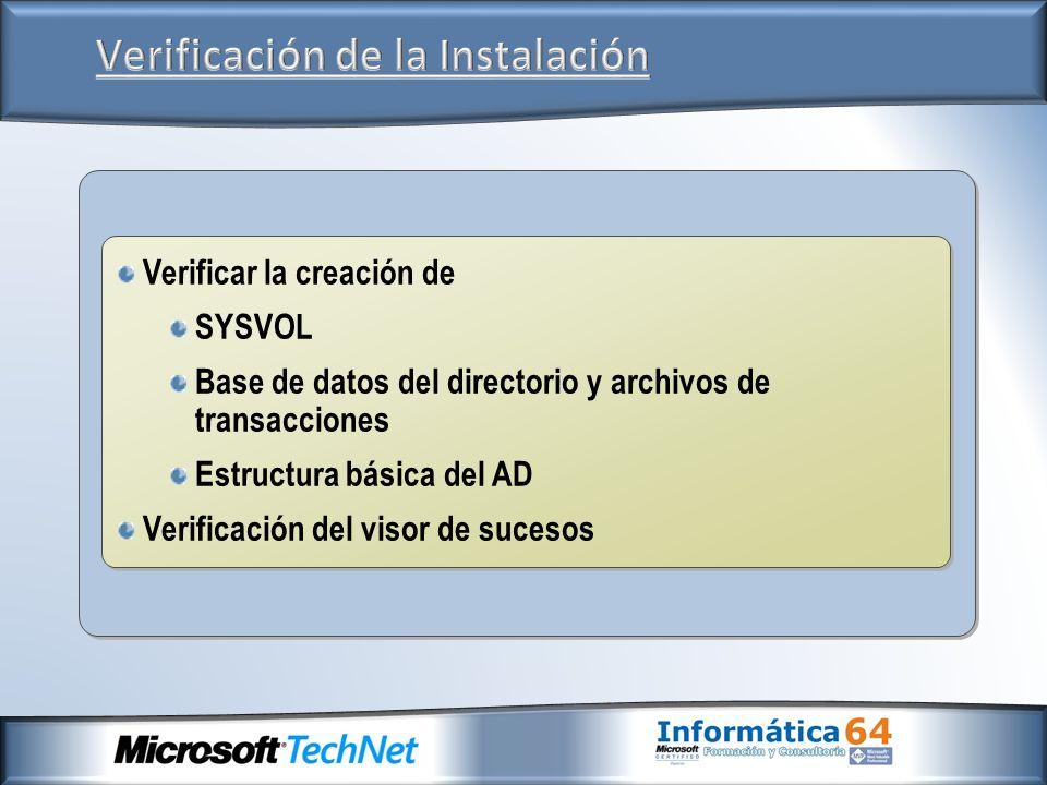 Verificar la creación de SYSVOL Base de datos del directorio y archivos de transacciones Estructura básica del AD Verificación del visor de sucesos Ve