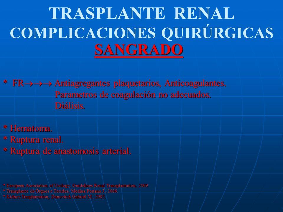 TRASPLANTE RENAL COMPLICACIONES QUIRÚRGICASVASCULARES * Trombosis de la arteria renal ° Incidencia: 1% ° Incidencia: 1% ° Etiología: falla de Tx Qx.