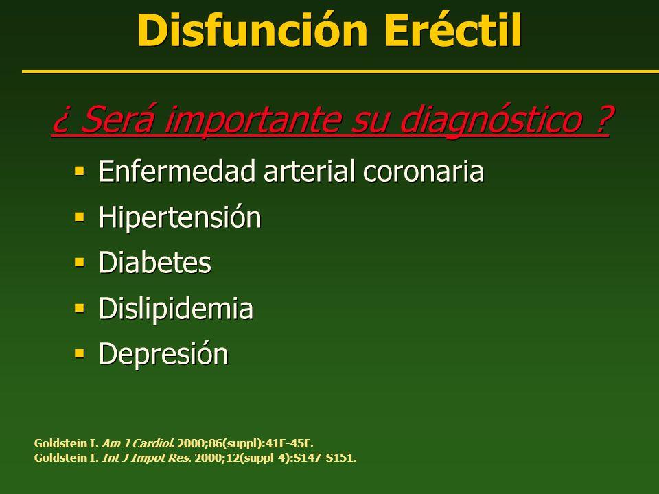 Disfunción Eréctil ¿ Será importante su diagnóstico ? Enfermedad arterial coronaria Hipertensión Diabetes Dislipidemia Depresión ¿ Será importante su