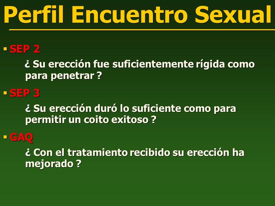 Perfil Encuentro Sexual SEP 2 ¿ Su erección fue suficientemente rígida como para penetrar ? SEP 3 ¿ Su erección duró lo suficiente como para permitir