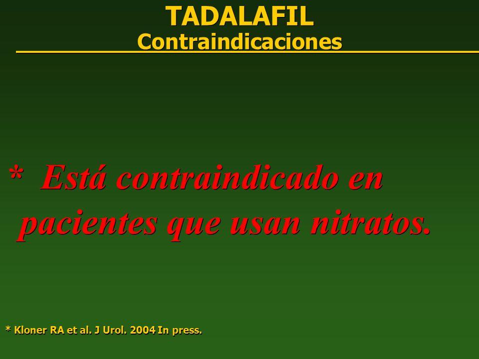 TADALAFIL Contraindicaciones * Está contraindicado en pacientes que usan nitratos. * Kloner RA et al. J Urol. 2004 In press. * Está contraindicado en