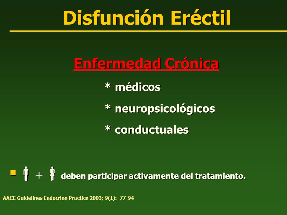 Disfunción Eréctil Enfermedad Crónica * médicos * neuropsicológicos * conductuales + deben participar activamente del tratamiento. Enfermedad Crónica