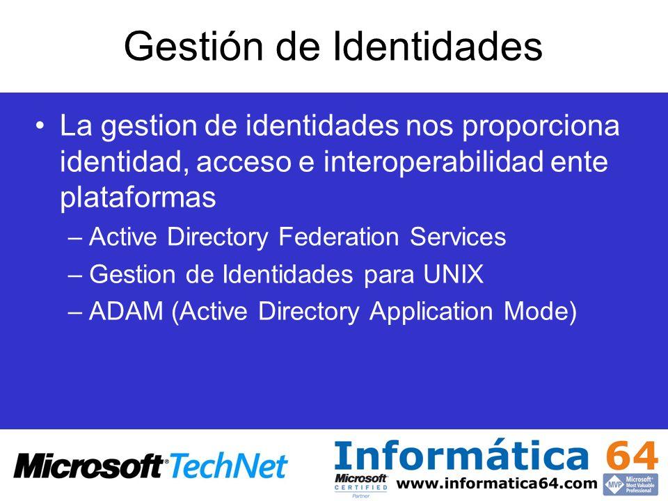 Gestión de Identidades La gestion de identidades nos proporciona identidad, acceso e interoperabilidad ente plataformas –Active Directory Federation S