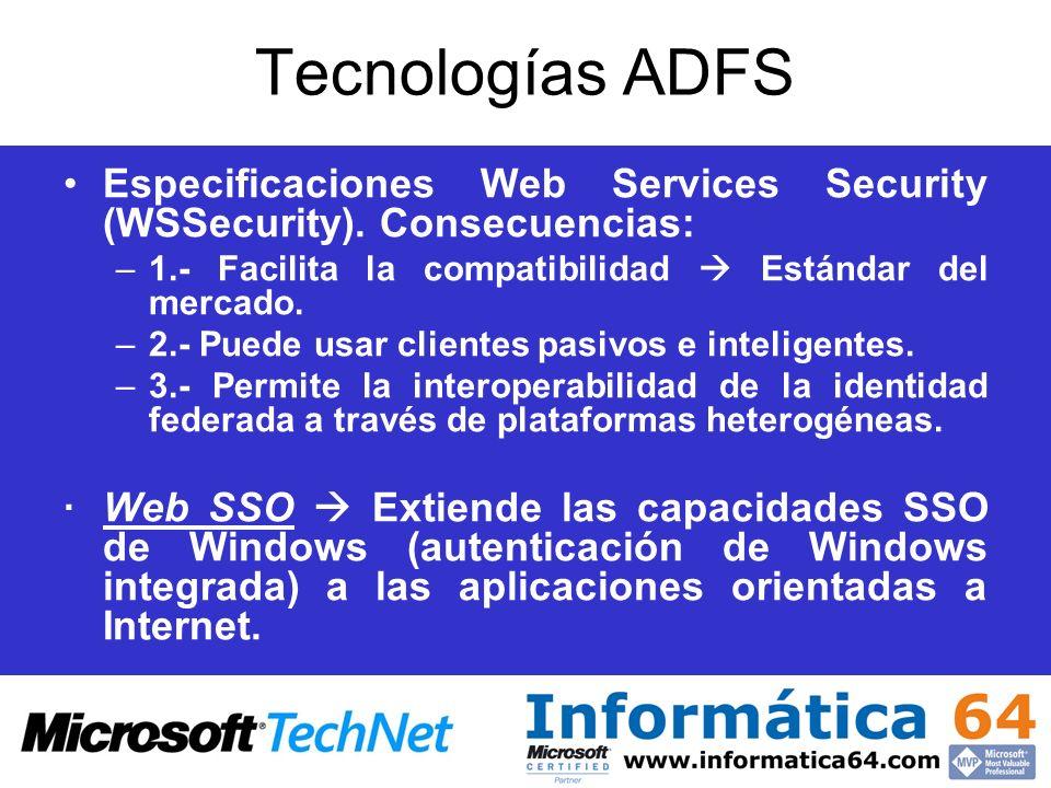 Tecnologías ADFS Especificaciones Web Services Security (WSSecurity). Consecuencias: –1.- Facilita la compatibilidad Estándar del mercado. –2.- Puede