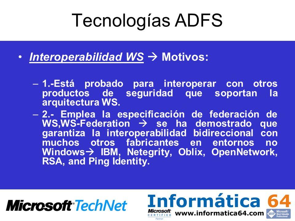 Tecnologías ADFS Interoperabilidad WS Motivos: –1.-Está probado para interoperar con otros productos de seguridad que soportan la arquitectura WS. –2.