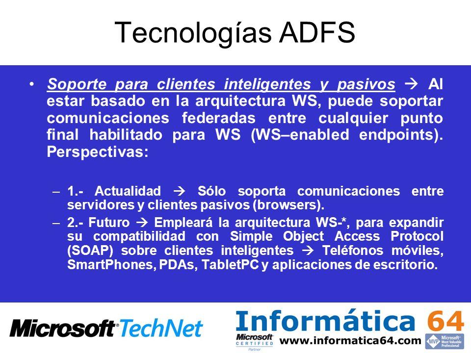 Tecnologías ADFS Soporte para clientes inteligentes y pasivos Al estar basado en la arquitectura WS, puede soportar comunicaciones federadas entre cua