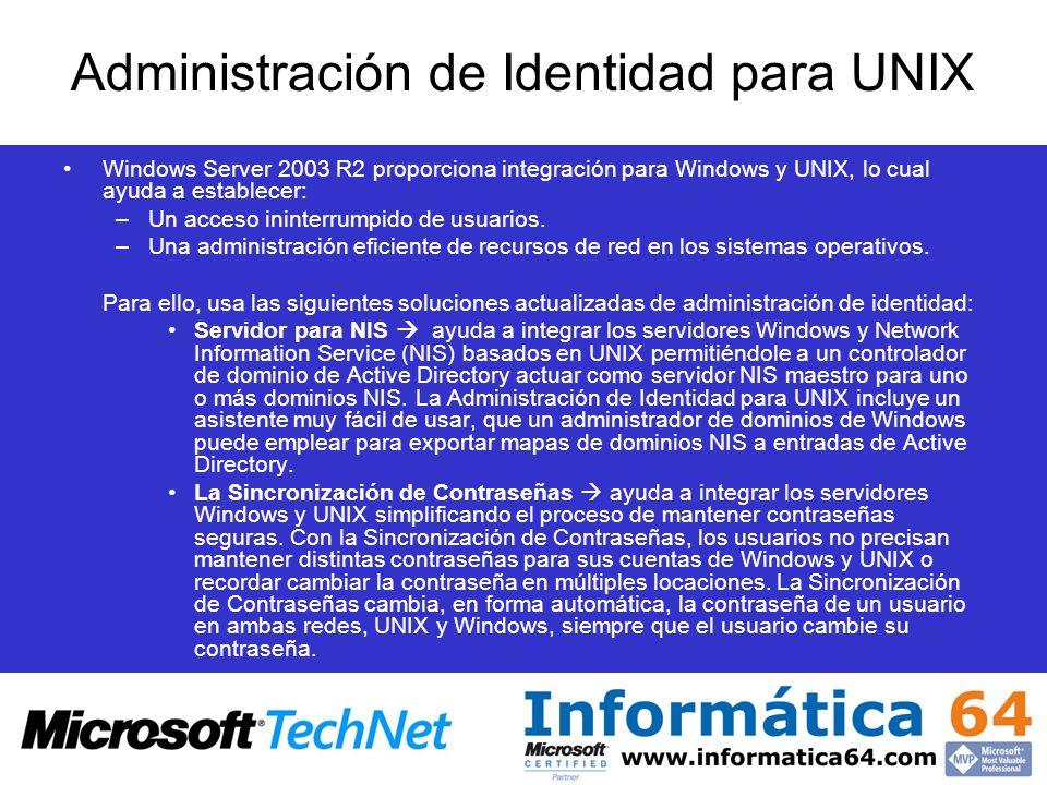 Windows Server 2003 R2 proporciona integración para Windows y UNIX, lo cual ayuda a establecer: –Un acceso ininterrumpido de usuarios. –Una administra