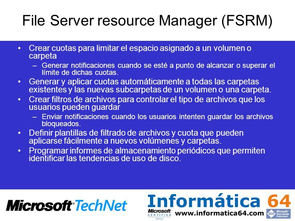 File Server resource Manager (FSRM) Crear cuotas para limitar el espacio asignado a un volumen o carpeta –Generar notificaciones cuando se esté a punt