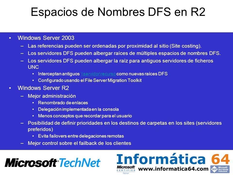 Espacios de Nombres DFS en R2 Windows Server 2003 –Las referencias pueden ser ordenadas por proximidad al sitio (Site costing). –Los servidores DFS pu