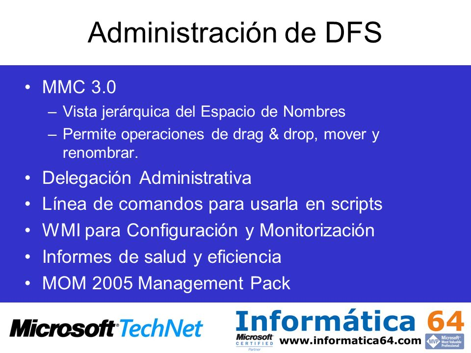 Administración de DFS MMC 3.0 –Vista jerárquica del Espacio de Nombres –Permite operaciones de drag & drop, mover y renombrar. Delegación Administrati
