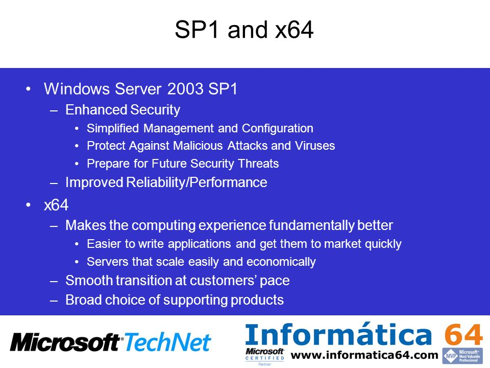 SP1 and x64 Windows Server 2003 SP1 –Enhanced Security Simplified Management and Configuration Protect Against Malicious Attacks and Viruses Prepare f