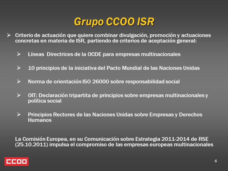 6 Grupo CCOO ISR Criterio de actuación que quiere combinar divulgación, promoción y actuaciones concretas en materia de ISR, partiendo de criterios de