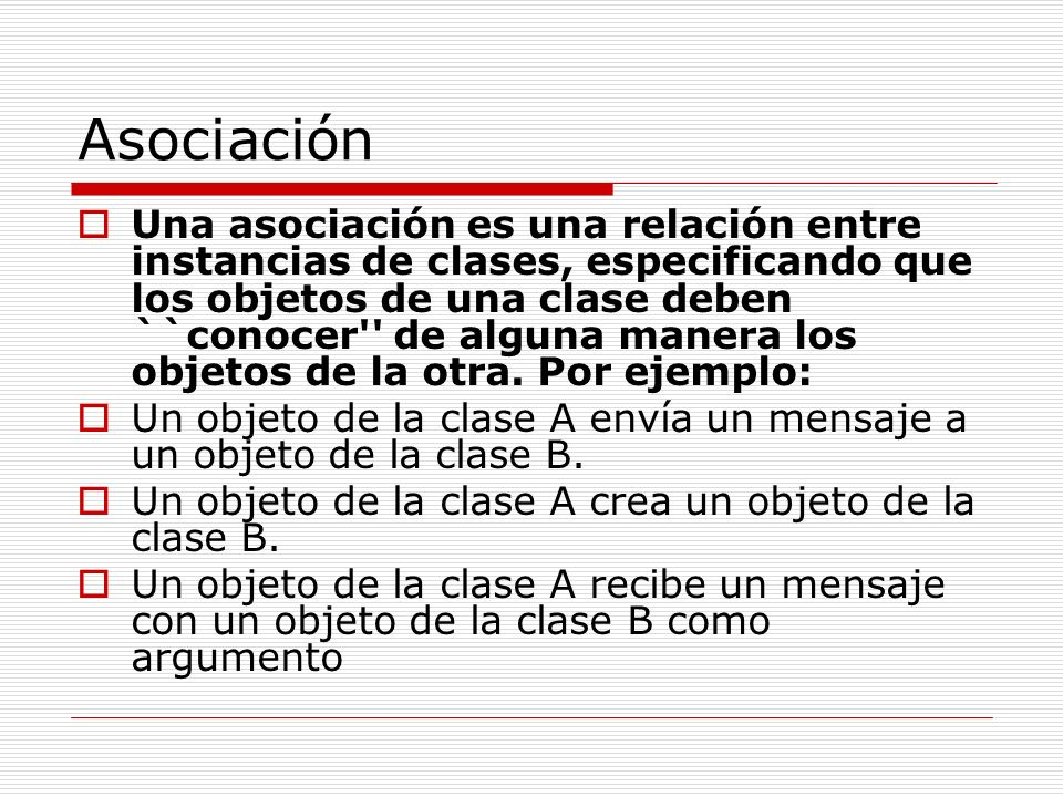 Asociación Una asociación es una relación entre instancias de clases, especificando que los objetos de una clase deben ``conocer'' de alguna manera lo