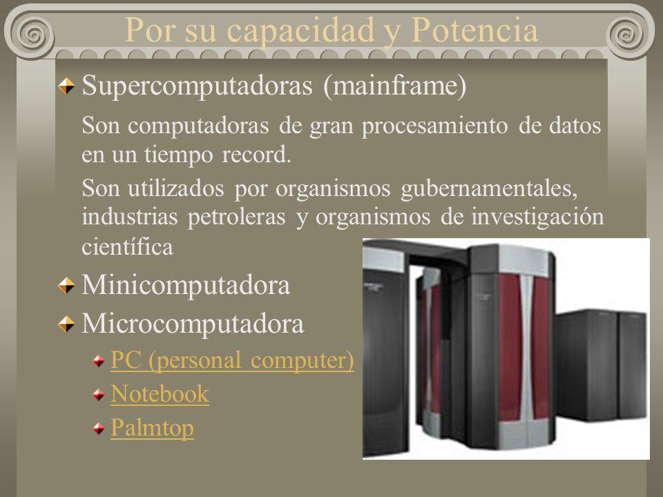 Por su capacidad y Potencia Supercomputadoras (mainframe) Son computadoras de gran procesamiento de datos en un tiempo record.