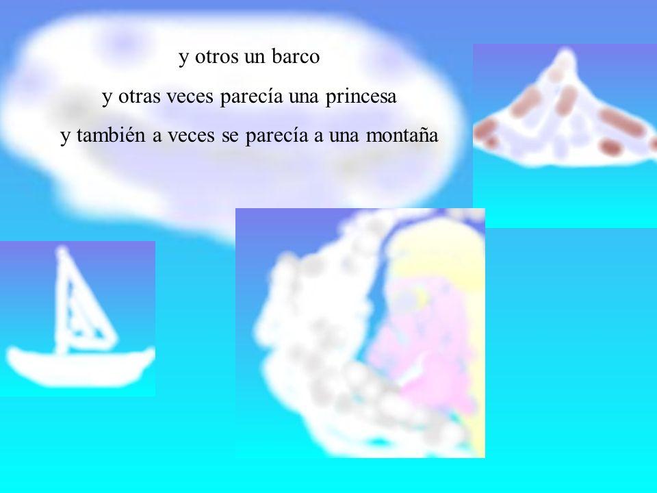 y otros un barco y otras veces parecía una princesa y también a veces se parecía a una montaña
