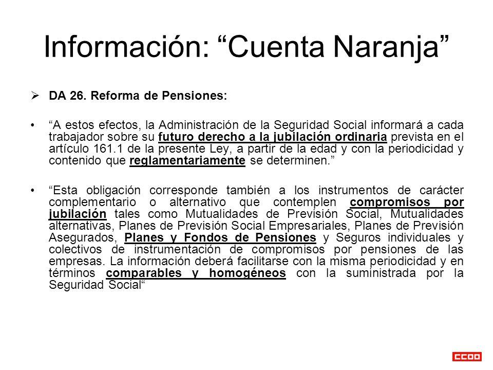 Información: Cuenta Naranja DA 26. Reforma de Pensiones: A estos efectos, la Administración de la Seguridad Social informará a cada trabajador sobre s