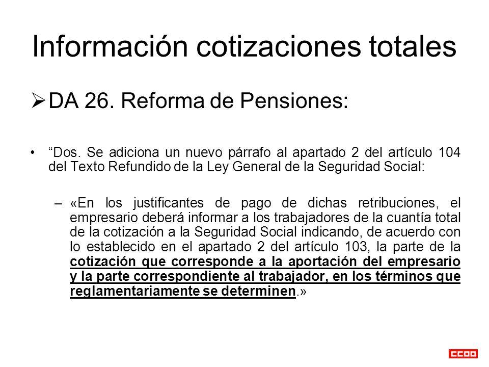 Información cotizaciones totales DA 26. Reforma de Pensiones: Dos. Se adiciona un nuevo párrafo al apartado 2 del artículo 104 del Texto Refundido de