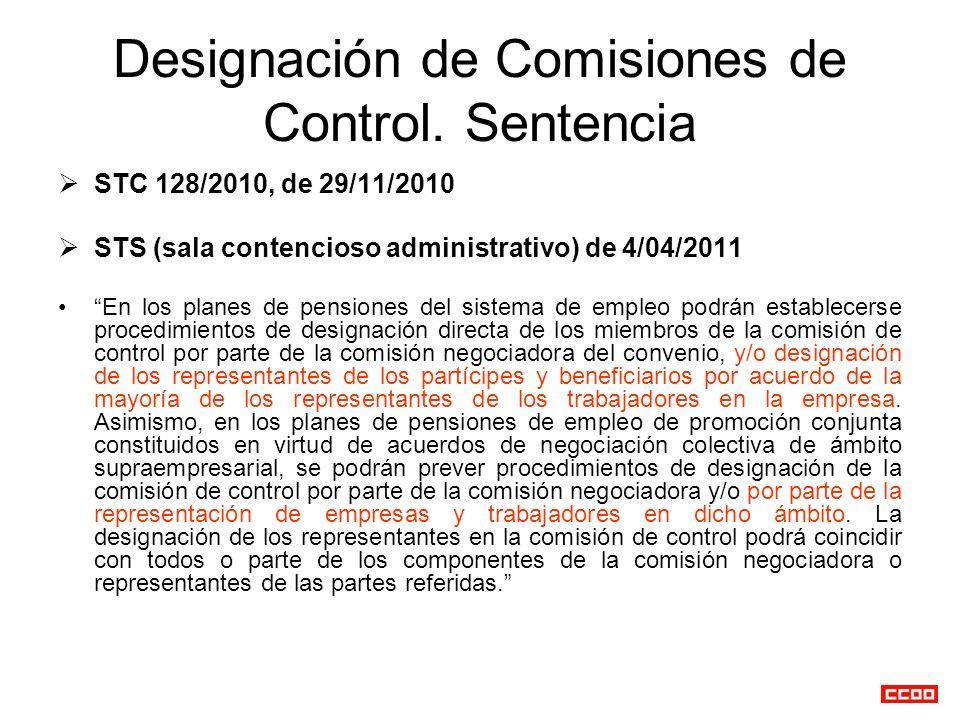 Designación de Comisiones de Control. Sentencia STC 128/2010, de 29/11/2010 STS (sala contencioso administrativo) de 4/04/2011 En los planes de pensio