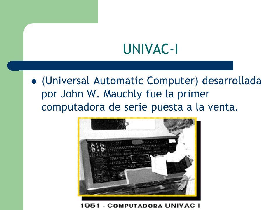 UNIVAC-I (Universal Automatic Computer) desarrollada por John W. Mauchly fue la primer computadora de serie puesta a la venta.