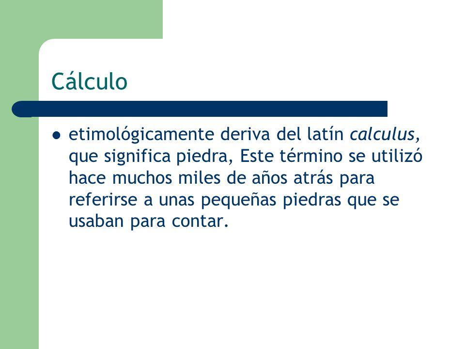 Cálculo etimológicamente deriva del latín calculus, que significa piedra, Este término se utilizó hace muchos miles de años atrás para referirse a una
