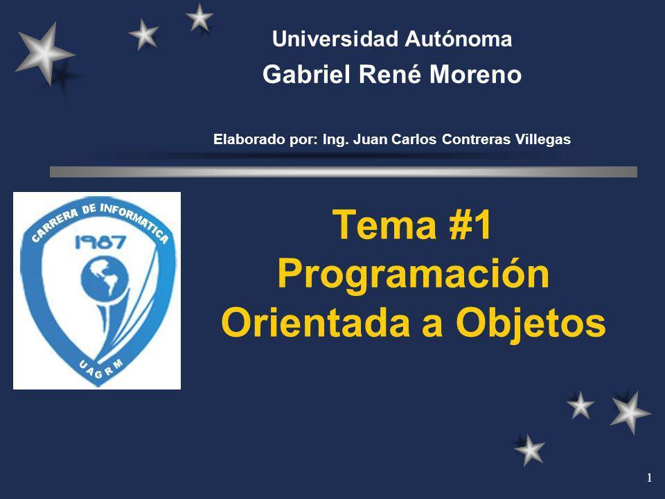 1 Tema #1 Programación Orientada a Objetos Universidad Autónoma Gabriel René Moreno Elaborado por: Ing. Juan Carlos Contreras Villegas