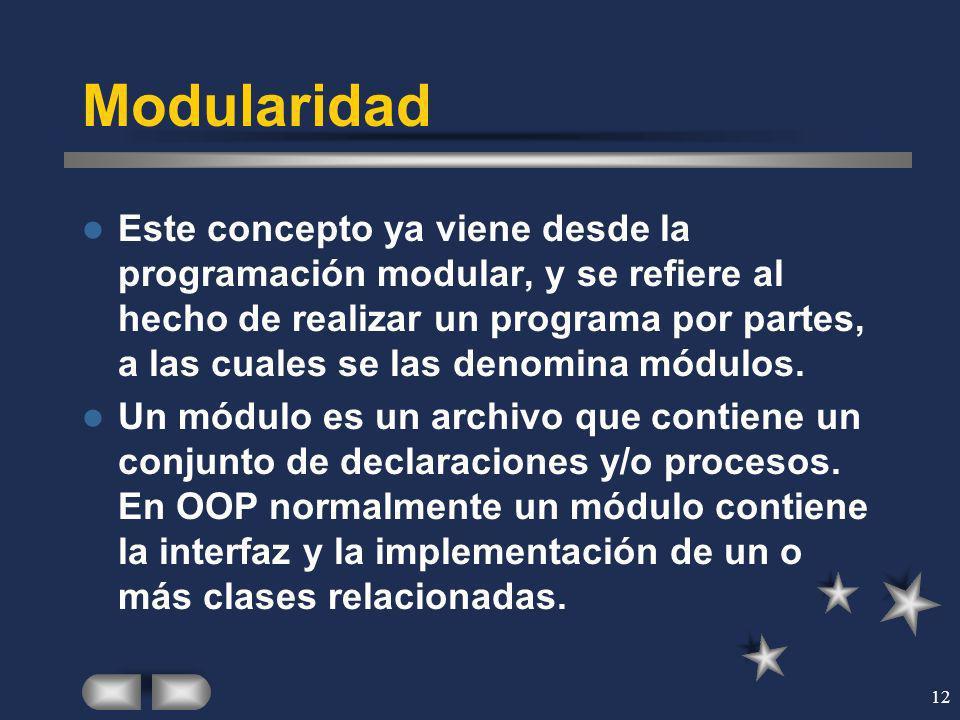 12 Modularidad Este concepto ya viene desde la programación modular, y se refiere al hecho de realizar un programa por partes, a las cuales se las den