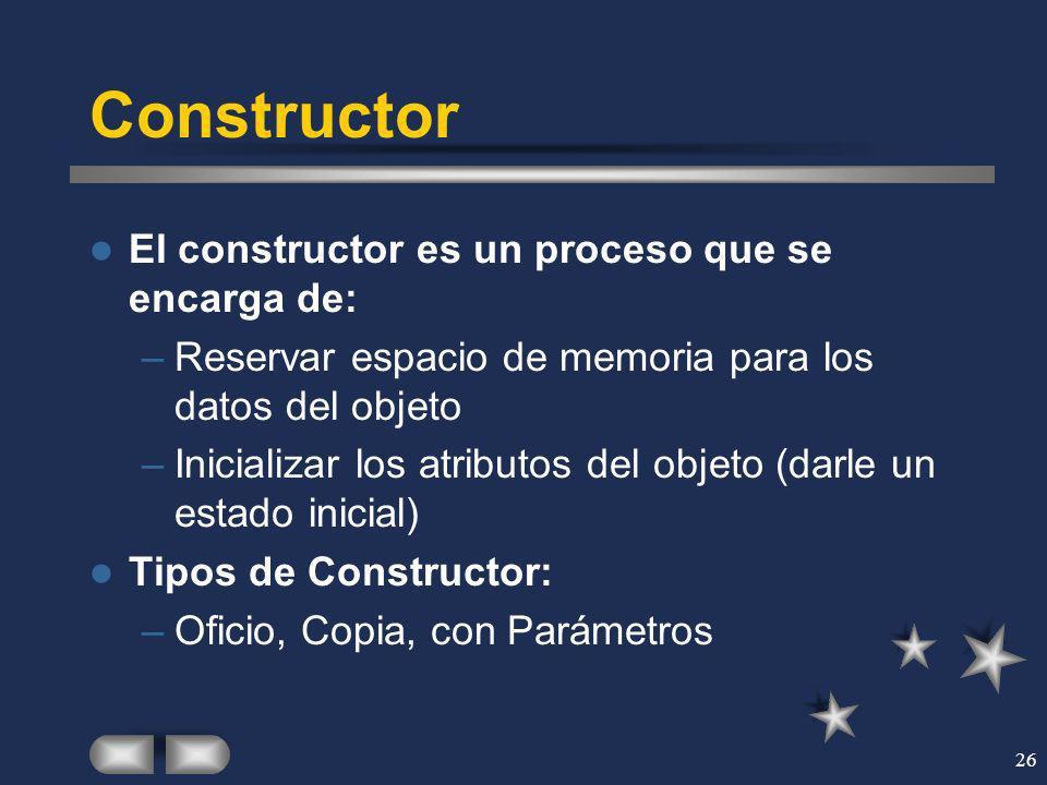 26 Constructor El constructor es un proceso que se encarga de: –Reservar espacio de memoria para los datos del objeto –Inicializar los atributos del o