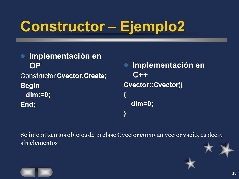 37 Constructor – Ejemplo2 Implementación en OP Constructor Cvector.Create; Begin dim:=0; End; Implementación en C++ Cvector::Cvector() { dim=0; } Se i