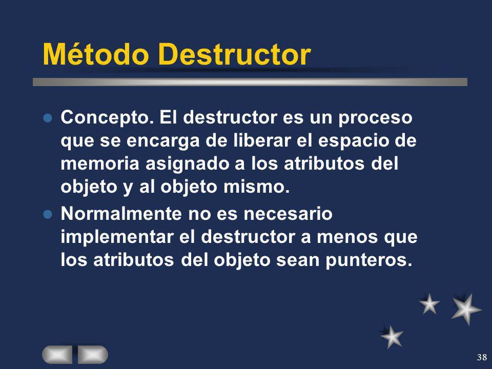 38 Método Destructor Concepto. El destructor es un proceso que se encarga de liberar el espacio de memoria asignado a los atributos del objeto y al ob