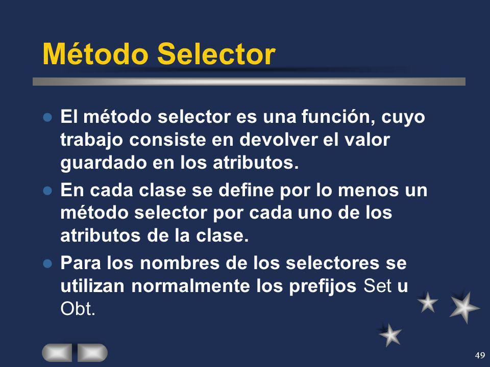 49 Método Selector El método selector es una función, cuyo trabajo consiste en devolver el valor guardado en los atributos. En cada clase se define po