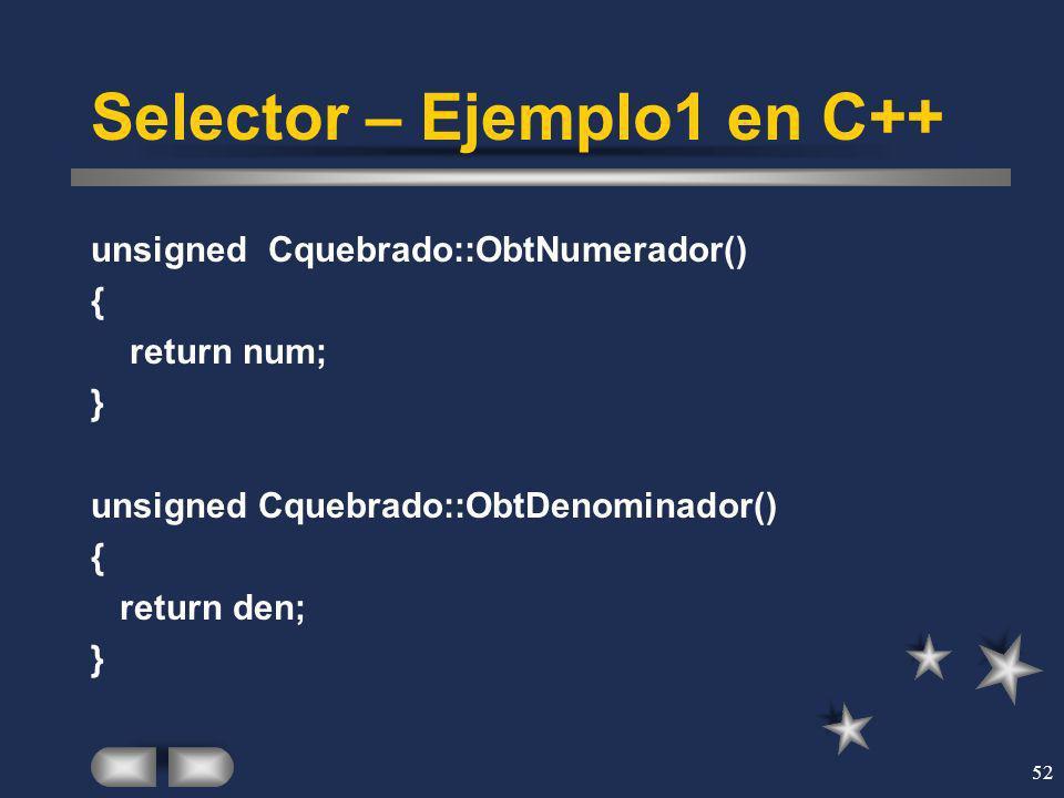 52 Selector – Ejemplo1 en C++ unsigned Cquebrado::ObtNumerador() { return num; } unsigned Cquebrado::ObtDenominador() { return den; }