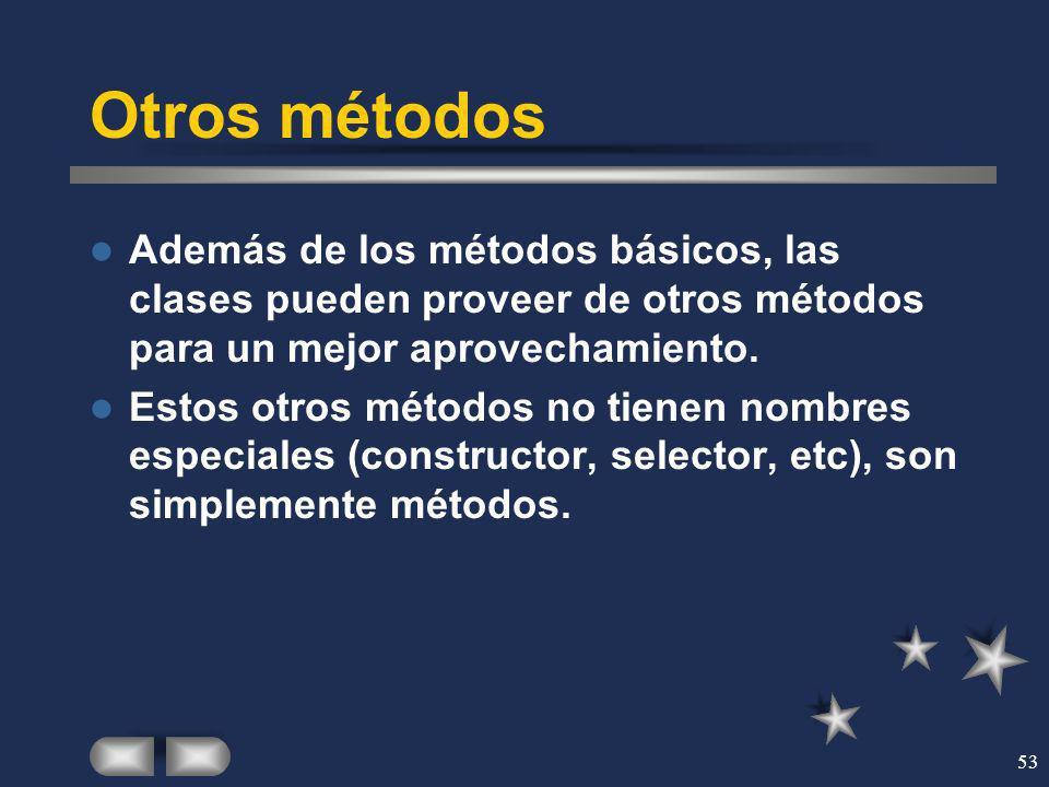 53 Otros métodos Además de los métodos básicos, las clases pueden proveer de otros métodos para un mejor aprovechamiento. Estos otros métodos no tiene