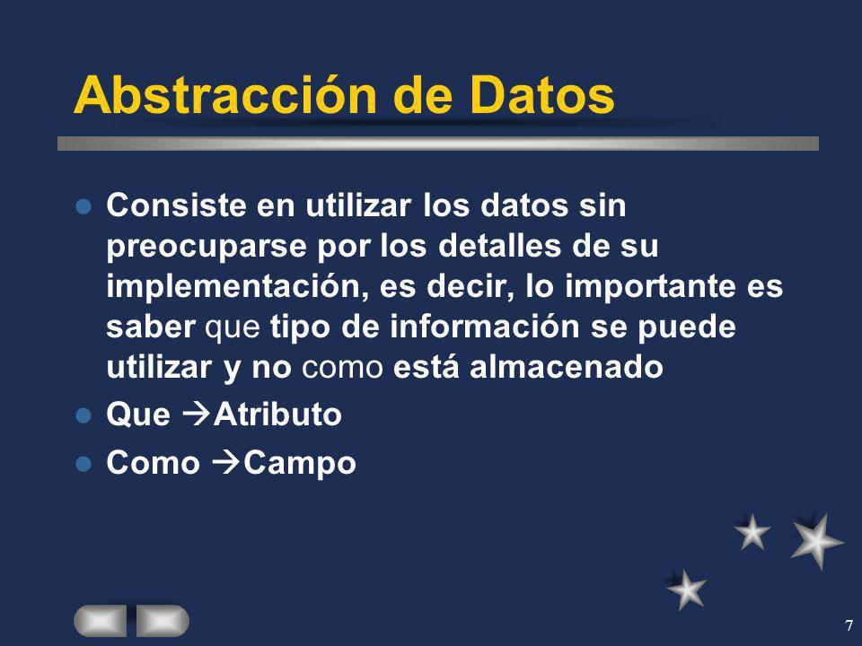 7 Abstracción de Datos Consiste en utilizar los datos sin preocuparse por los detalles de su implementación, es decir, lo importante es saber que tipo