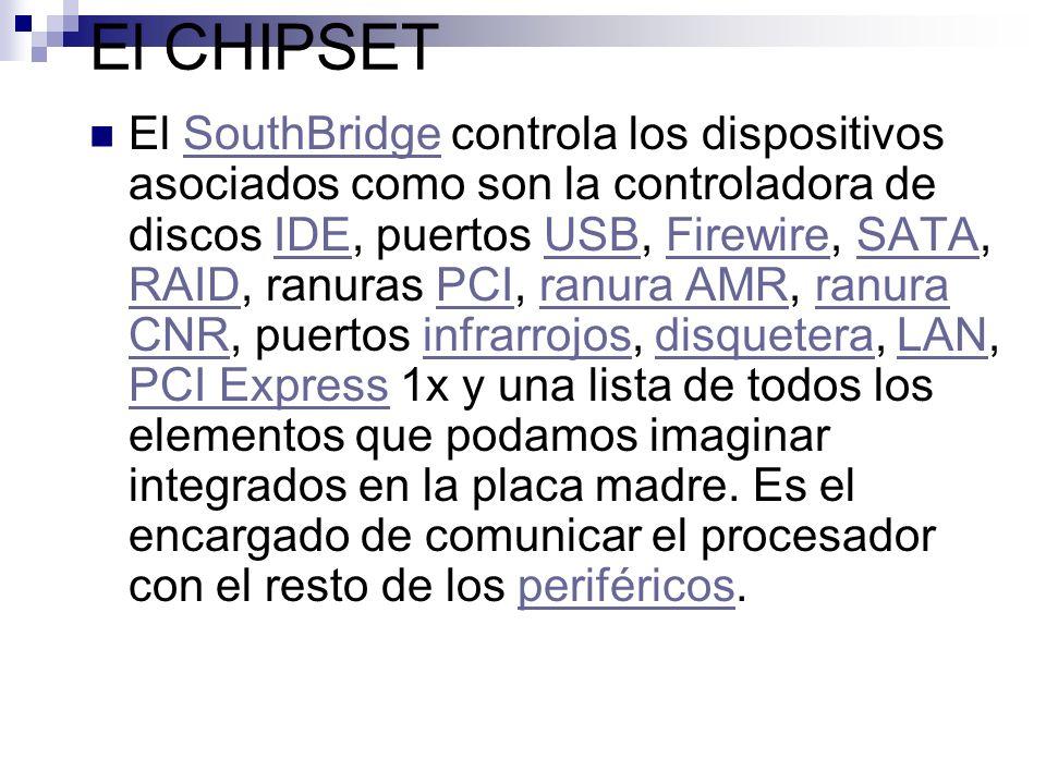 El CHIPSET El SouthBridge controla los dispositivos asociados como son la controladora de discos IDE, puertos USB, Firewire, SATA, RAID, ranuras PCI,