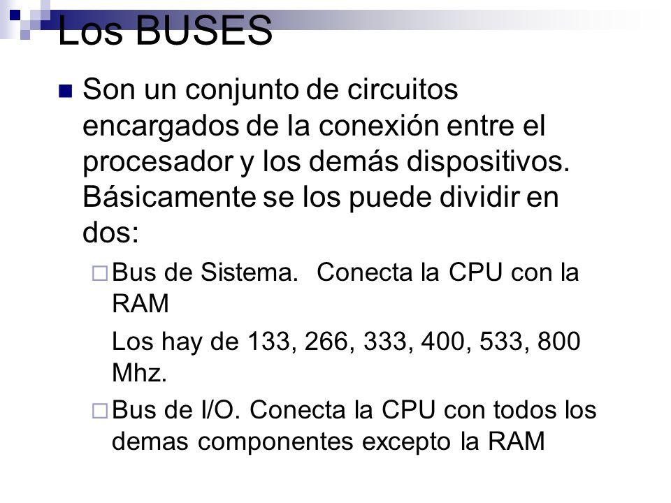 Los BUSES Son un conjunto de circuitos encargados de la conexión entre el procesador y los demás dispositivos. Básicamente se los puede dividir en dos