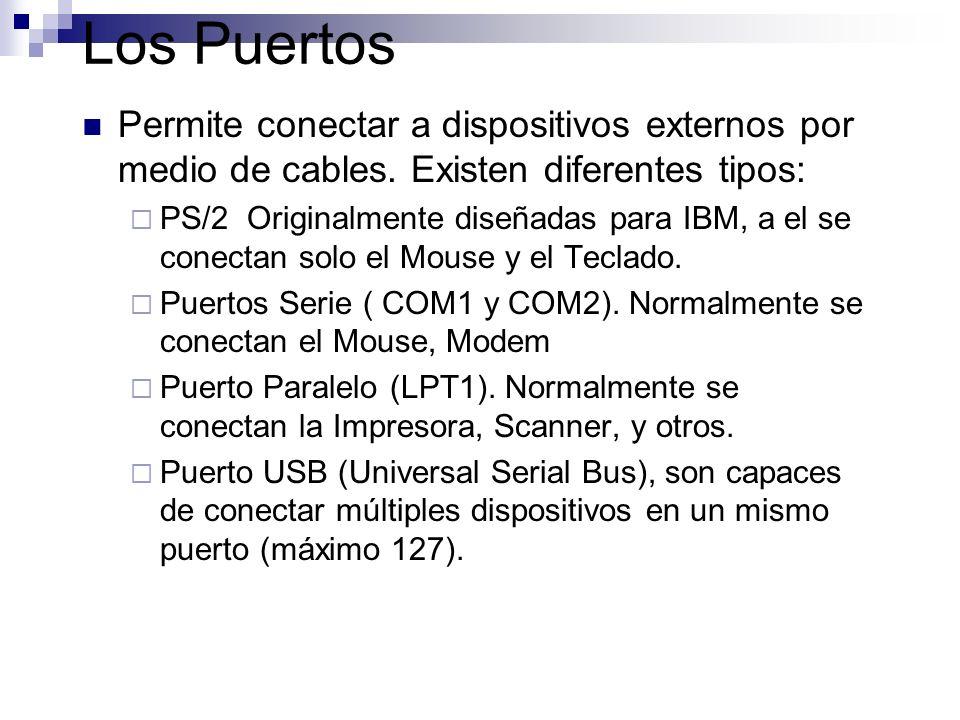 Los Puertos Permite conectar a dispositivos externos por medio de cables. Existen diferentes tipos: PS/2 Originalmente diseñadas para IBM, a el se con