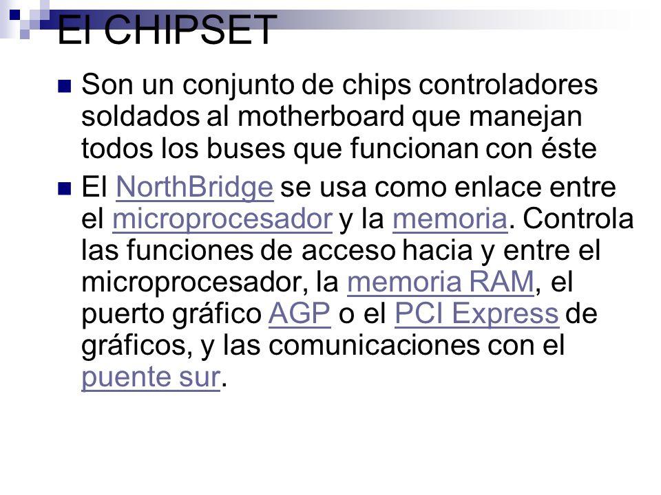 El CHIPSET Son un conjunto de chips controladores soldados al motherboard que manejan todos los buses que funcionan con éste El NorthBridge se usa com