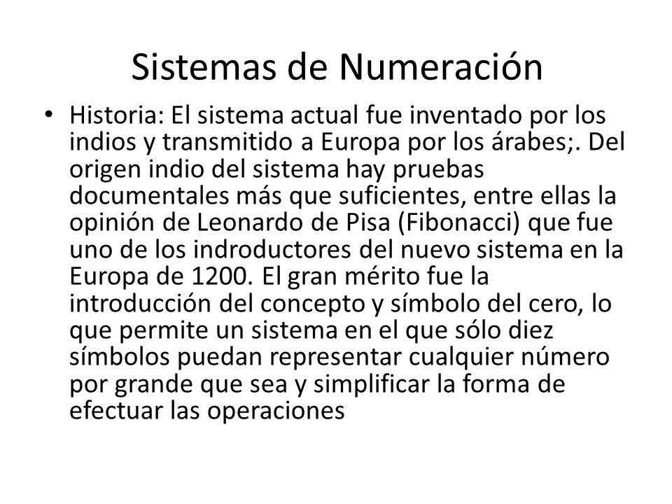 Sistemas de Numeración Historia: El sistema actual fue inventado por los indios y transmitido a Europa por los árabes;. Del origen indio del sistema h
