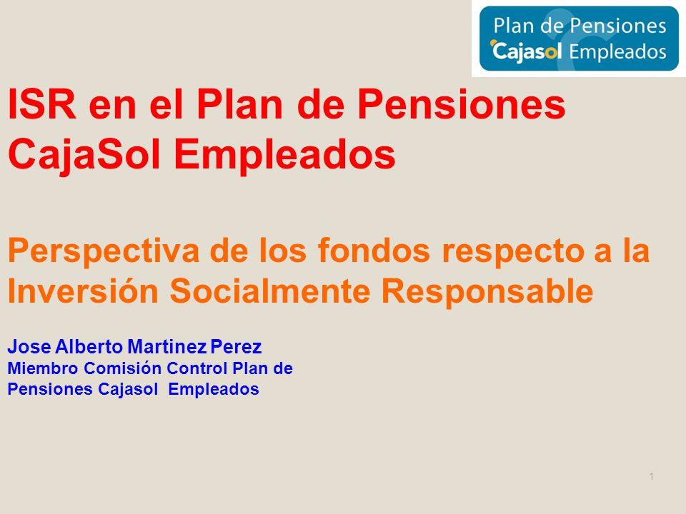 Jose Alberto Martinez Perez Miembro Comisión Control Plan de Pensiones Cajasol Empleados ISR en el Plan de Pensiones CajaSol Empleados Perspectiva de