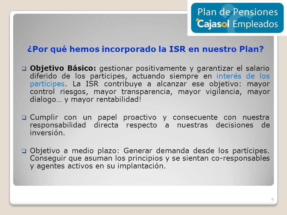 ¿Por qué hemos incorporado la ISR en nuestro Plan? Objetivo Básico: gestionar positivamente y garantizar el salario diferido de los participes, actuan