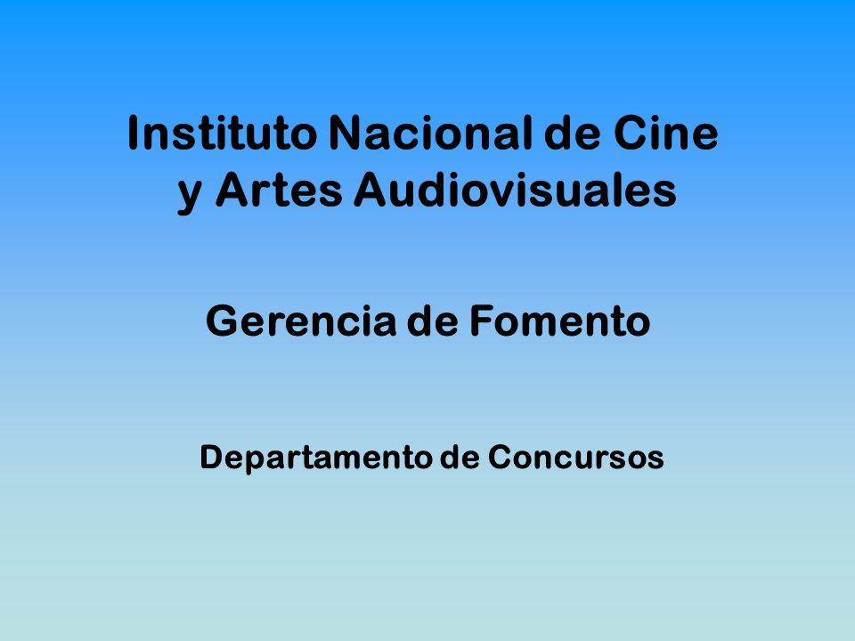 Gerencia de Fomento Departamento de Concursos Instituto Nacional de Cine y Artes Audiovisuales