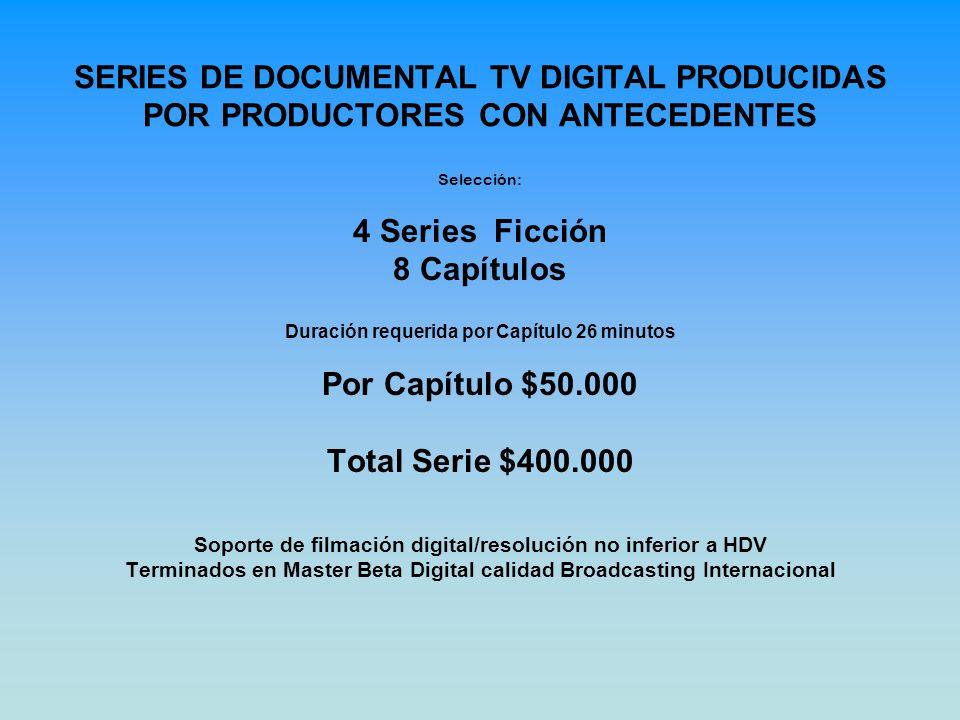 SERIES DE DOCUMENTAL TV DIGITAL PRODUCIDAS POR PRODUCTORES CON ANTECEDENTES Selección: 4 Series Ficción 8 Capítulos Duración requerida por Capítulo 26