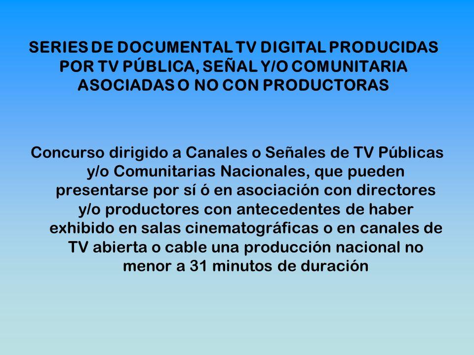 SERIES DE DOCUMENTAL TV DIGITAL PRODUCIDAS POR TV PÚBLICA, SEÑAL Y/O COMUNITARIA ASOCIADAS O NO CON PRODUCTORAS Concurso dirigido a Canales o Señales