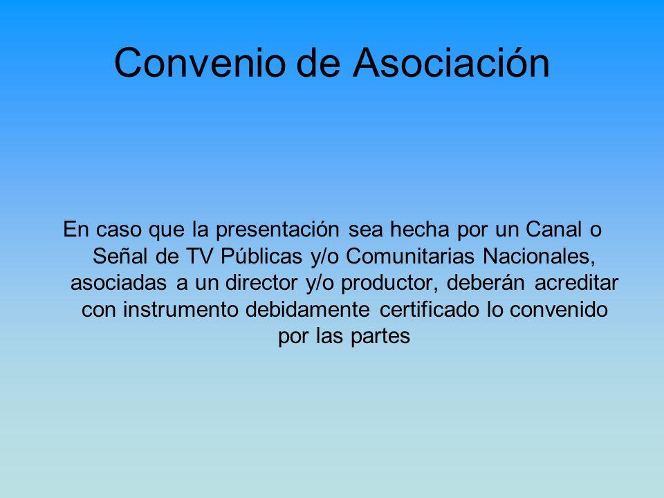 Convenio de Asociación En caso que la presentación sea hecha por un Canal o Señal de TV Públicas y/o Comunitarias Nacionales, asociadas a un director