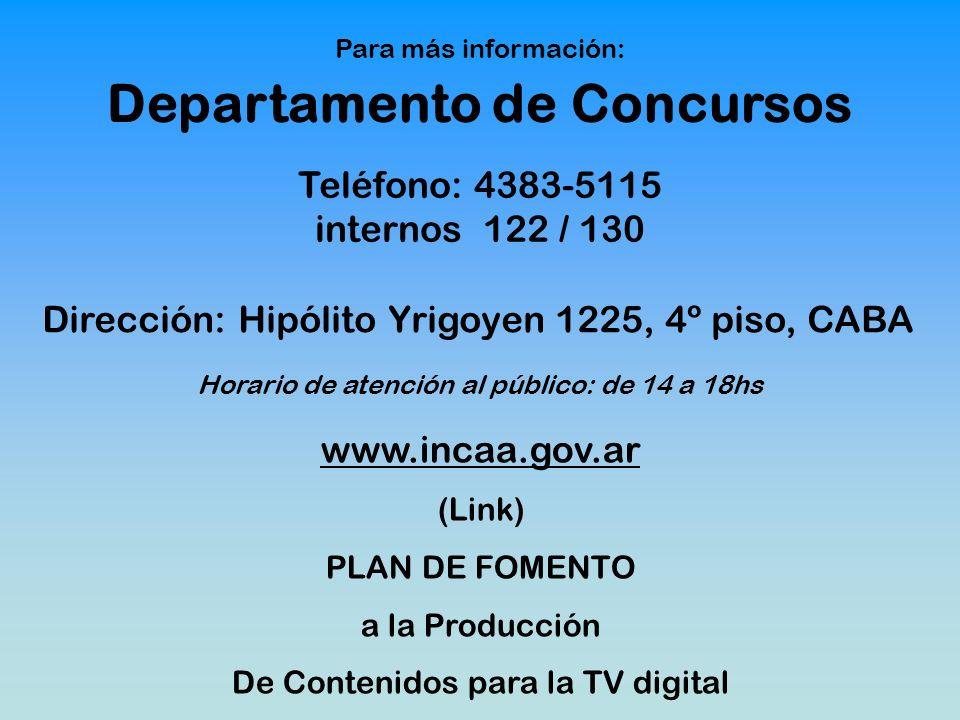 Para más información: Departamento de Concursos www.incaa.gov.ar (Link) PLAN DE FOMENTO a la Producción De Contenidos para la TV digital Teléfono: 438