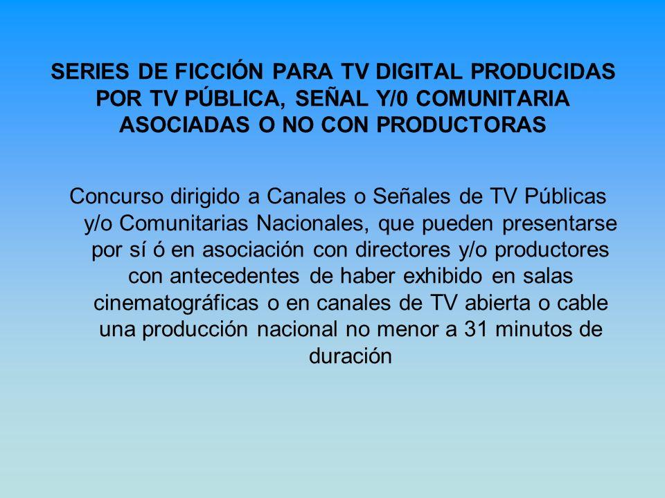SERIES DE FICCIÓN PARA TV DIGITAL PRODUCIDAS POR TV PÚBLICA, SEÑAL Y/0 COMUNITARIA ASOCIADAS O NO CON PRODUCTORAS Concurso dirigido a Canales o Señale